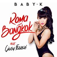 Roma-Bangkok - Baby K feat. Giusy Ferreri